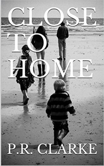 Close to Home – P.R.Clarke